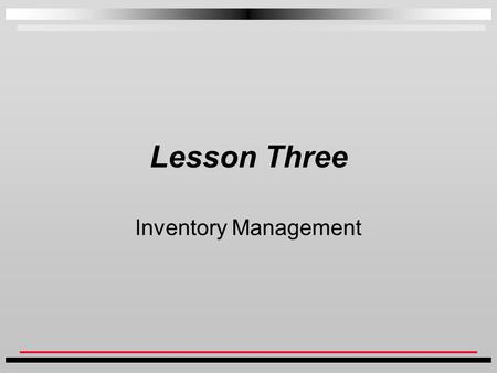Lesson Three Inventory Management.  This class exposes the students to basic inventory management. It shows them how CostGuard helps to manage the process.