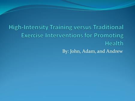 By: John, Adam, and Andrew. Purpose The purpose of this study was to determine the effectiveness of brief intense interval training as exercise intervention.