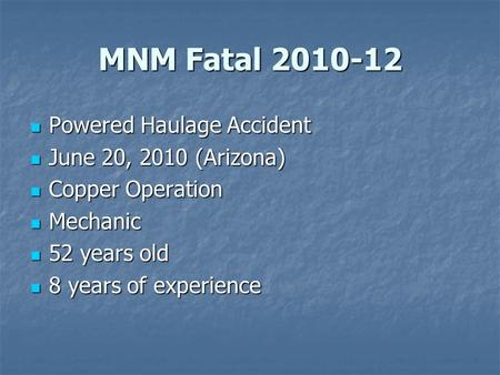 MNM Fatal 2010-12 Powered Haulage Accident Powered Haulage Accident June 20, 2010 (Arizona) June 20, 2010 (Arizona) Copper Operation Copper Operation Mechanic.