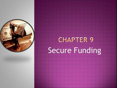 Secure Funding. - How to secure financial resources - The steps you must take to determine the funding you need to raise. -Understand the pros and cons.