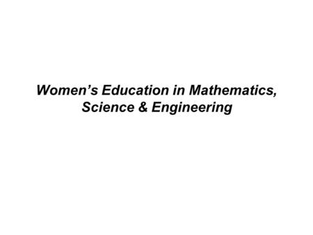Women's Education in Mathematics, Science & Engineering.
