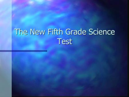 The New Fifth Grade Science Test. Overview n The problem/Expectations n Test Blueprints/Format n Standards K-5 –Spiral effect –Prior knowledge n What.