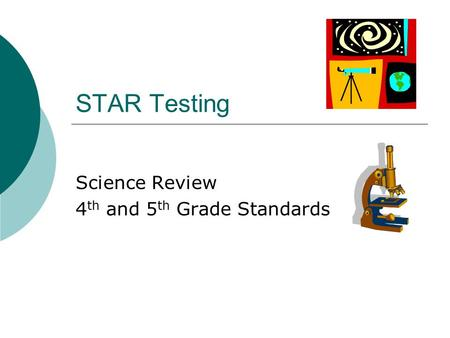 STAR Testing Science Review 4 th and 5 th Grade Standards.