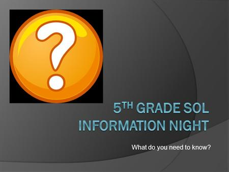 What do you need to know?. My child has taken SOLs before…  If your child has already taken 3 rd and 4 th grade SOL tests, then 5 th grade SOL tests.