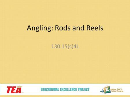 Angling: Rods and Reels 130.15(c)4L. Today we will… Compare spin cast, spinning, and bait cast reels Match the appropriate rod and reel Calculate work.