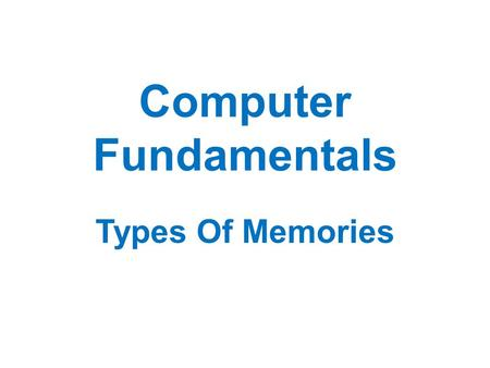 Computer Fundamentals Types Of Memories. Introduction The computer system essentially comprises three important parts input device, central processing.