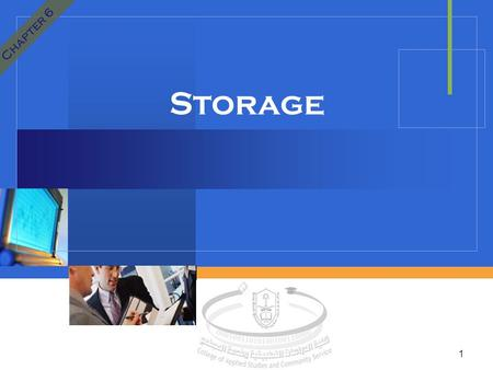 Company LOGO Storage 1 Chapter 6. Storage  Storage holds data, instructions and information for future use.  Storage medium, also called secondary storage,