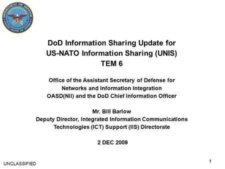 11 DoD Information Sharing Update for US-NATO Information Sharing (UNIS) TEM 6 Office of the Assistant Secretary of Defense for Networks and Information.
