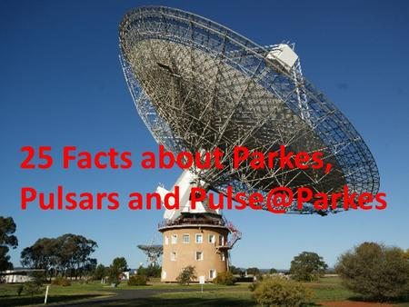 25 Facts about Parkes, Pulsars and