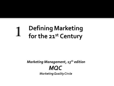 1 Marketing Management, 13 th edition MQC Marketing Quality Circle.