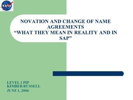 "NOVATION AND CHANGE OF NAME AGREEMENTS ""WHAT THEY MEAN IN REALITY AND IN SAP"" LEVEL 1 PIP KIMBER RUSSELL JUNE 1, 2006."