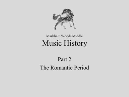 Markham Woods Middle Music History Part 2 The Romantic Period.