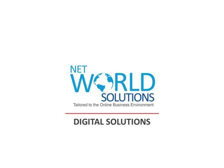 DIGITAL SOLUTIONS. Why Net World Solutions? Net World Solutions is a web development company based in Delhi, India. We create creative high quality web.