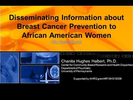 Disseminating Information about Breast Cancer Prevention to African American Women   Chanita Hughes Halbert, Ph.D.