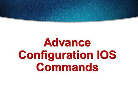 Advance Configuration IOS Commands. Overview of Router Modes Router(config)# Router>enable Router#config term Exit Ctrl-Z (end) User EXEC Mode Privileged.