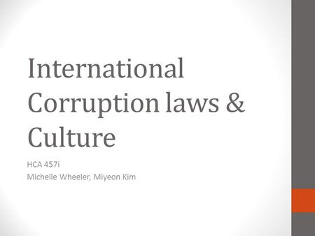 International Corruption laws & Culture HCA 457i Michelle Wheeler, Miyeon Kim.
