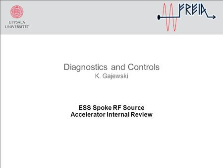 Diagnostics and Controls K. Gajewski ESS Spoke RF Source Accelerator Internal Review.