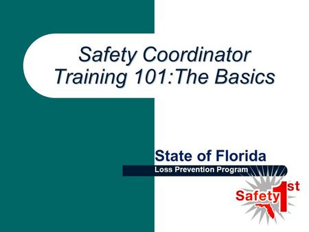 Safety Coordinator Training 101:The Basics State of Florida Loss Prevention Program.