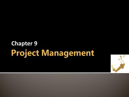 Chapter 9. Intro  What is Project Management?  Project Manager  Project Failures & Successes Managing Projects  PMBOK  SDLC Core Process 1 – Project.