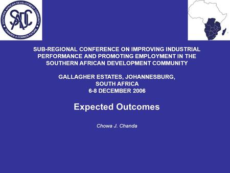 SUB-REGIONAL CONFERENCE ON IMPROVING INDUSTRIAL PERFORMANCE AND PROMOTING EMPLOYMENT IN THE SOUTHERN AFRICAN DEVELOPMENT COMMUNITY GALLAGHER ESTATES, JOHANNESBURG,