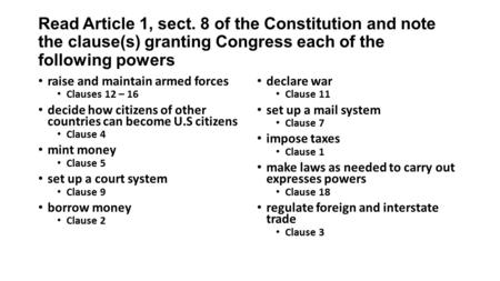 Read Article 1, sect. 8 of the Constitution and note the clause(s) granting Congress each of the following powers raise and maintain armed forces Clauses.