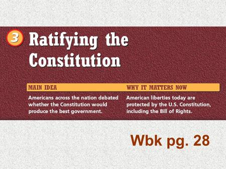Wbk pg. 28. Chapter 8 Section 3 Ratifying the Constitution p. 28/p. 218 A. Analyzing Points of View As you read the section, take notes on the people.