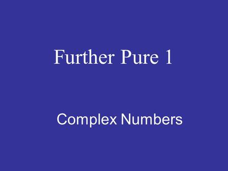 Further Pure 1 Complex Numbers Numbers What types of numbers do we already know? Real numbers – All numbers ( 2, 3.15, π,√2) Rational – Any number that.