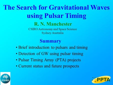 The Search for Gravitational Waves using Pulsar Timing R. N. Manchester CSIRO Astronomy and Space Science Sydney Australia Summary Brief introduction to.