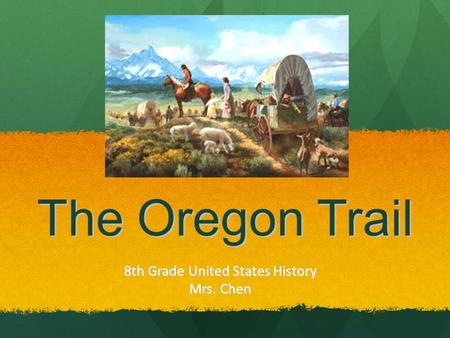 The Oregon Trail 8th Grade United States History Mrs. Chen.