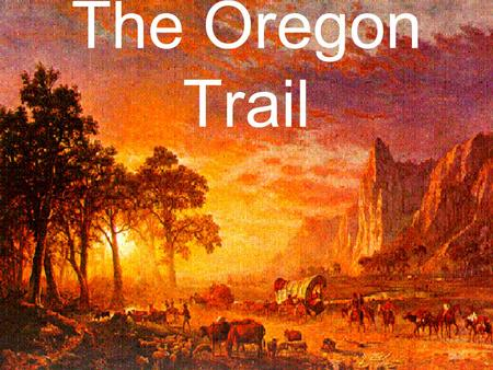 "The Oregon Trail. Independence, Missouri was the ""jumping off"" point for emigrants traveling the Oregon Trail."