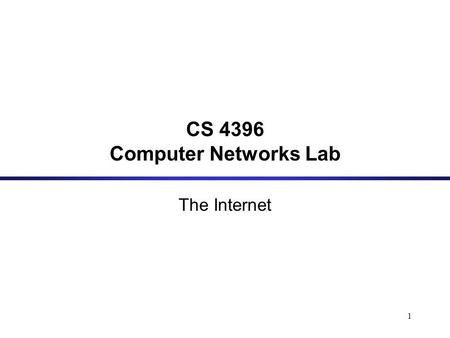 1 CS 4396 Computer Networks Lab The Internet. 2 A Definition On October 24, 1995, the FNC unanimously passed a resolution defining the term Internet.