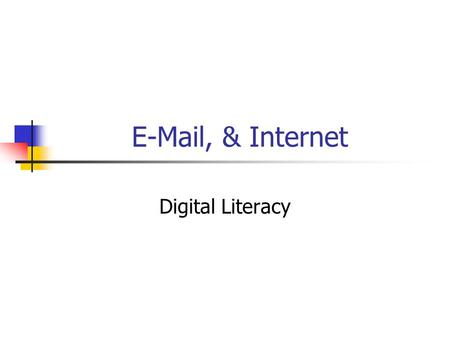 E-Mail, & Internet Digital Literacy. E-Mail A system for sending and receiving messages electronically over computer networks. An account must be opened.