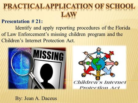 Presentation # 21: Identify and apply reporting procedures of the Florida of Law Enforcement's missing children program and the Children's Internet Protection.