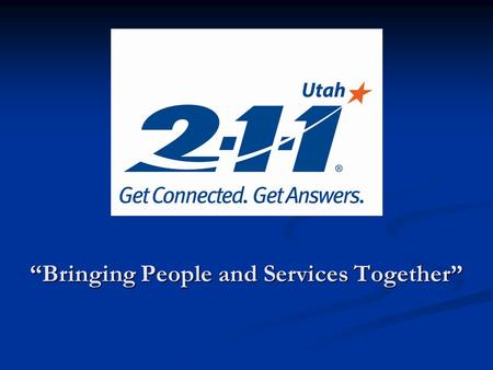 """Bringing People and Services Together"". ""2-1-1 is an easy to remember telephone number that connects people with important community services and volunteer."
