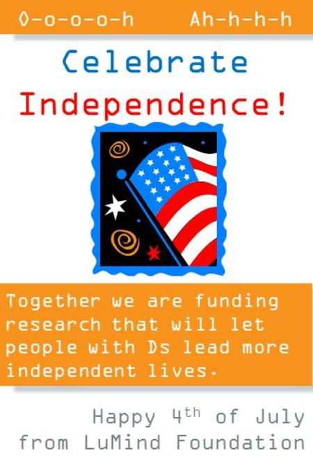 Together we are funding research that will let people with Ds lead more independent lives. Celebrate Independence! Happy 4 th of July from LuMind Foundation.