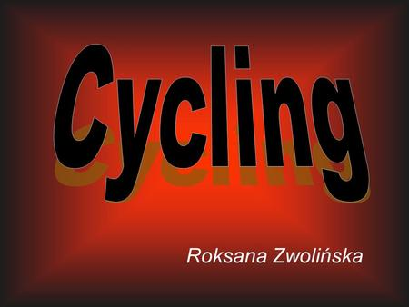 Roksana Zwolińska. Table of Contents Types of cycling The most popular Polish cyclists Quiz Bibliography.