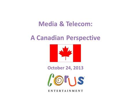 Media & Telecom: A Canadian Perspective October 24, 2013.