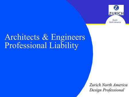 Zurich North America Architects & Engineers Professional Liability Zurich North America Design Professional.