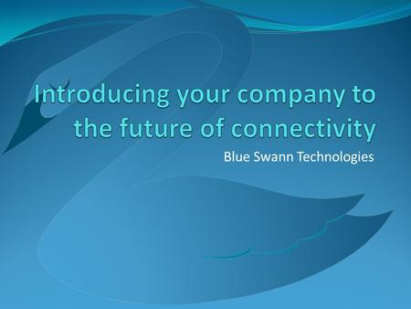 "Blue Swann Technologies. Blue Swann is the Future The critical success factor for business is ""reach"" and not size. Blue Swann is specifically designed."