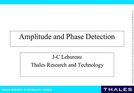 THALES RESEARCH & TECHNOLOGY FRANCE This document and any data included are the property of THALES. They cannot be reproduced, disclosed or used without.