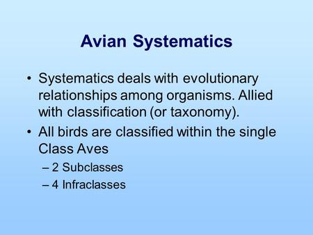 Avian Systematics Systematics deals with evolutionary relationships among organisms. Allied with classification (or taxonomy). All birds are classified.