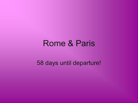 Rome & Paris 58 days until departure!. Who's going with us? New York High School Group 18 is the size including their leader I will be in contact with.