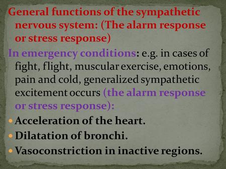 General functions of the sympathetic nervous system: (The alarm response or stress response) In emergency conditions: e.g. in cases of fight, flight, muscular.