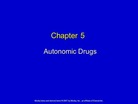 Mosby items and derived items © 2007 by Mosby, Inc., an affiliate of Elsevier Inc. Chapter 5 Autonomic Drugs.