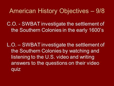 American History Objectives – 9/8 C.O. - SWBAT investigate the settlement of the Southern Colonies in the early 1600's L.O. – SWBAT investigate the settlement.