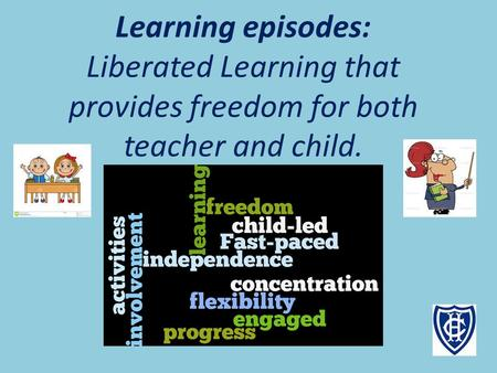 Learning episodes: Liberated Learning that provides freedom for both teacher and child.