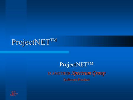ProjectNET TM IS ANOTHER Spectrum Group Software Product.