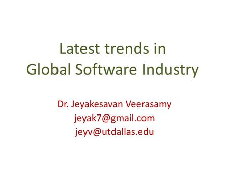 Latest trends in Global Software Industry Dr. Jeyakesavan Veerasamy