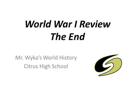 World War I Review The End Mr. Wyka's World History Citrus High School.