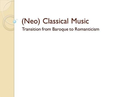 (Neo) Classical Music Transition from Baroque to Romanticism.